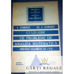 CULEGERE DE PROBLEME DE ANALIZA MATEMATICA PT CLASELE XI-XII de V. SCHNEIDER ED. HYPERION