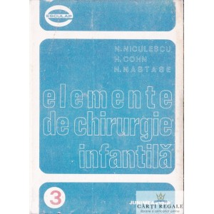 ELEMENTE DE CHIRURGIE INFANTILA de N. NICULESCU