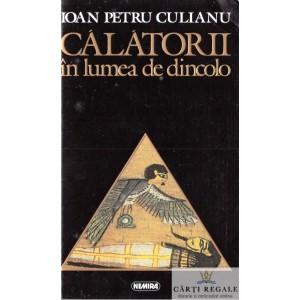 CALATORII IN LUMEA DE DINCOLO  de IOAN PETRU CULIANU