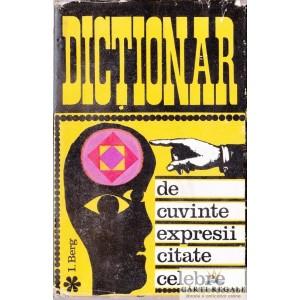 DICTIONAR DE CUVINTE, EXPRESII, CITATE CELEBRE de I. BERG