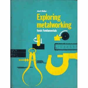 EXPLORING METALWORKING. BASIC FUNDAMENTALS