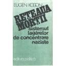 RETEAUA MORTII. SISTEMUL LAGARELOR DE CONCENTRARE NAZISTE de EUGEN KOGON