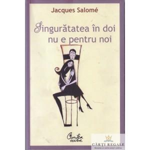 SINGURATATEA IN DOI NU E PENTRU NOI de JACQUES SALOME