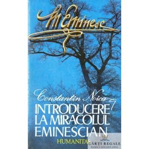 INTRODUCERE LA MIRACOLUL EMINESCIAN de CONSTANTIN NOICA