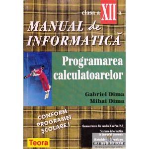 INFORMATICA - MANUAL PT CLASA A XII A PROGRAMAREA CALCULATOARELOR de GABRIEL DIMA ED. TEORA