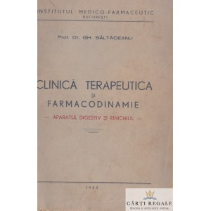 CLINICA TERAPEUTICA SI FARMACODINAMIE. SISTEMUL DIGESTIV SI RINICHIUL de GH. BALTACEANU