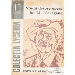 STUDII DESPRE OPERA LUI I. L. CARAGIALE de ION ROMAN