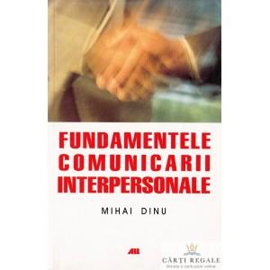 FUNDAMENTELE COMUNICARII INTERPERSONALE de MIHAI DINU