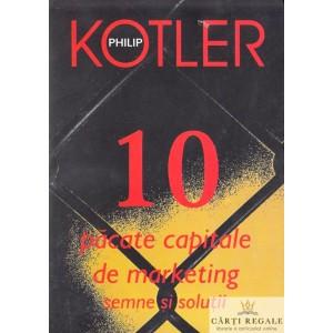 10 PACATE CAPITALE DE MARKETING. SEMNE SI SOLUTII de PHILIP KOTLER