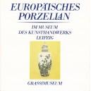 EUROPAISCHES PORZELLAN IM MUSEUM DES KUNSTHANDWERKS LEIPZIG de BEARBEITET VON DIETER GIELKE