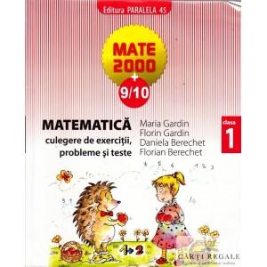 MATEMATICA. CULEGERE DE EXERCITII, PROBLEME  SI TESTE PT CLASA I MATE 2000+ 9/10 de MARIA GARDIN ED. PARALELA 45