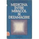 MEDICINA INTRE MIRACOL SI DEZAMAGIRE de D. DUMITRASCU
