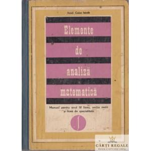 ELEMENTE DE ANALIZA MATEMATICA. MANUAL PT ANUL IV LICEU de CAIUS IACOB