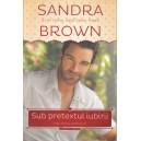 SUB PRETEXTUL IUBIRII de SANDRA BROWN
