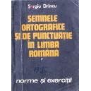 SEMNELE ORTOGRAFICE SI DE PUNCTUATIE IN LIMBA ROMANA de SERGIU DRINCU