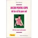 JOCURI PENTRU COPII DE LA O ZI LA SASE ANI. 150 DE JOCURI ANTRENANTE de ANNE BACUS