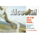 ALCOOLUL NU-L VA FACE MARE. GHID PENTRU PARINTII ADOLESCENTILOR de CRISTIAN ANDREI