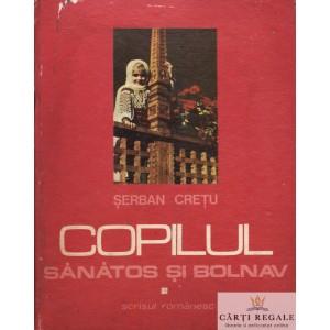 COPILUL SANATOS SI BOLNAV de SERBAN CRETU 4 VOLUME
