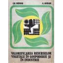 VALORIFICAREA RESURSELOR VEGETALE IN GOSPODARIE SI IN INDUSTRIE de GH. MOHAN