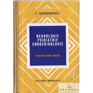 NEUROLOGIE, PSIHIATRIE, ENDOCRINOLOGIE PENTRU CADRE MEDII de T. SERBANESCU