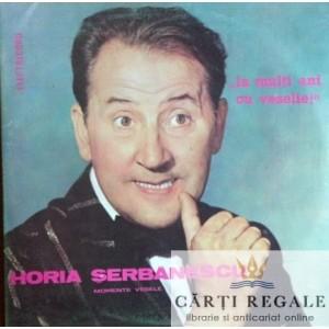 HORIA SERBANESCU - MOMENTE VESELE LA MULTI ANI CU VESELIE (DISC VINIL)