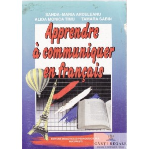 APPRENDRE A COMMUNIQUER EN FRANCAIS de SANDA-MARIA ARDELEANU