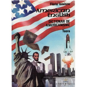 AMERICAN ENGLISH. DICTIONAR DE AMERICANISME de FLORIN IONESCU