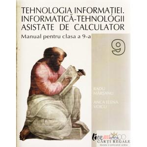 TEHNOLOGIA INFORMATIEI. INFORMATICA-TEHNOLOGII ASISTETE DE CALCULATOR. MANUAL PT CLASA A IX A de RADU MARSANU
