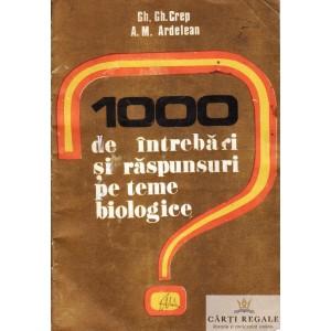 1000 DE INTREBARI SI RASPUNSURI PE TEME BIOLOGICE de GH. GH. CREP
