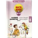 ALGEBRA, GEOMETRIE CLASA A VIII A PARTEA I MATE 2000+ 9/10 de ANTON NEGRILA