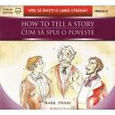 CUM SA SPUI O POVESTE HOW TO TELL A STORY de MARK TWAIN EDITIE BILINGVA