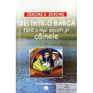 TREI INTR-O BARCA FARA A MAI SOCOTI SI CAINELE de JEROME K. JEROME
